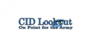 CID Lookout is a U.S. Army Criminal Investigation Command initiative to partner with the Army community by providing a conduit for members of the Army family, to help prevent, reduce and report felony-level crime. CID Lookout provides the latest information to the Army community aimed at helping Soldiers protect themselves, their families and to reduce their chances of becoming crime victims.